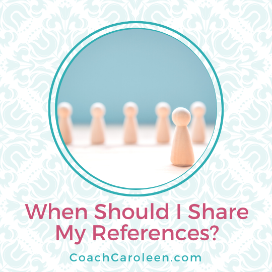 When should I share my references? by Coach Caroleen